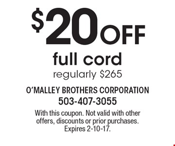 $20 Off full cord. Regularly $265. With this coupon. Not valid with other offers, discounts or prior purchases. Expires 2-10-17.