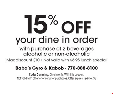 15% off your dine in order with purchase of 2 beverages alcoholic or non-alcoholic. Max discount $10. Not valid with $6.95 lunch special. Code: Cumming. Dine in only. With this coupon. Not valid with other offers or prior purchases. Offer expires 12-9-16. SS