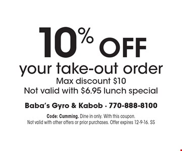 10% off your take-out order. Max discount $10. Not valid with $6.95 lunch special. Code: Cumming. Dine in only. With this coupon. Not valid with other offers or prior purchases. Offer expires 12-9-16. SS