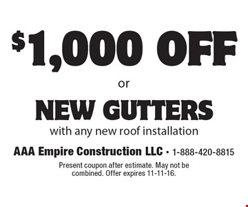 $1,000 off new gutters with any new roof installation. Present coupon after estimate. May not be combined. Offer expires 11-11-16.