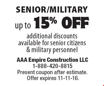 Senior/military up to 15% off. Additional discounts available for senior citizens & military personnel. Present coupon after estimate. Offer expires 11-11-16.