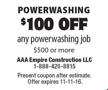 Powerwashing. $100 off any power washing job $500 or more. Present coupon after estimate. Offer expires 11-11-16.