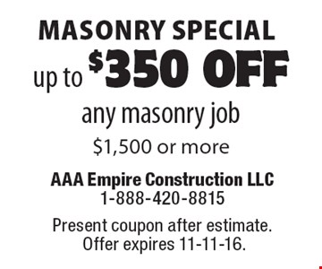 Masonry special. Up to $350 off any masonry job $1,500 or more. Present coupon after estimate. Offer expires 11-11-16.