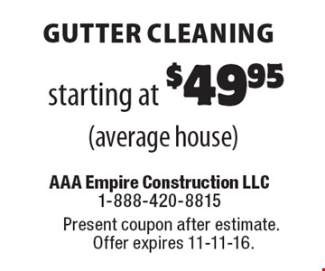 Gutter CLEANING starting at $49.95 (average house). Present coupon after estimate. Offer expires 11-11-16.