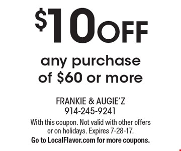 $10 off any purchase of $60 or more. With this coupon. Not valid with other offers or on holidays. Expires 7-28-17. Go to LocalFlavor.com for more coupons.