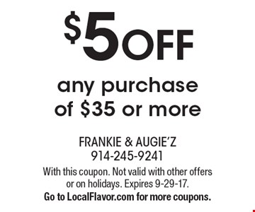 $5 OFF any purchase of $35 or more. With this coupon. Not valid with other offers or on holidays. Expires 9-29-17. Go to LocalFlavor.com for more coupons.