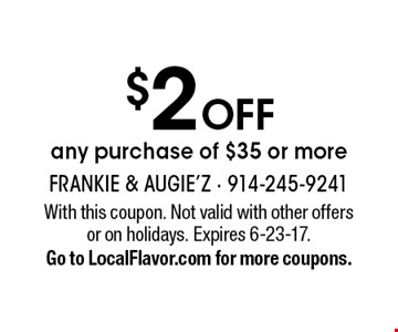 $2 OFF any purchase of $35 or more. With this coupon. Not valid with other offers or on holidays. Expires 6-23-17. Go to LocalFlavor.com for more coupons.
