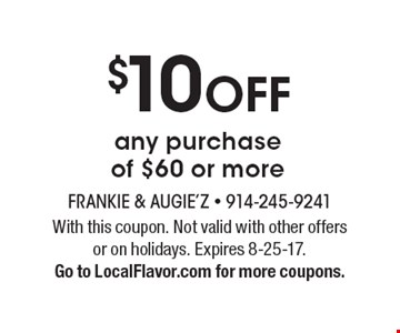 $10 OFF any purchase of $60 or more. With this coupon. Not valid with other offers or on holidays. Expires 8-25-17. Go to LocalFlavor.com for more coupons.