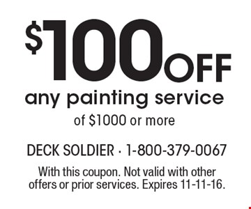 $100 off any painting service of $1000 or more. With this coupon. Not valid with other offers or prior services. Expires 11-11-16.