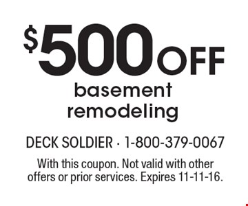 $500 off basement remodeling. With this coupon. Not valid with other offers or prior services. Expires 11-11-16.