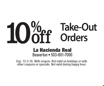 10%off Take-Out Orders. Exp. 12-2-16. With coupon. Not valid on holidays or with other coupons or specials. Not valid during happy hour.