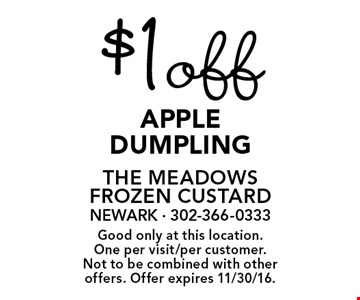 $1 off apple dumpling. Good only at this location. One per visit/per customer. Not to be combined with other offers. Offer expires 11/30/16.