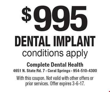 $995 DENTAL IMPLANT. Conditions apply. With this coupon. Not valid with other offers or prior services. Offer expires 3-6-17.