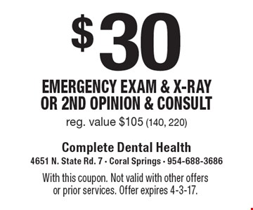 $30 Emergency Exam & x-ray or 2nd opinion & consult reg. value $105 (140, 220). With this coupon. Not valid with other offers or prior services. Offer expires 4-3-17.
