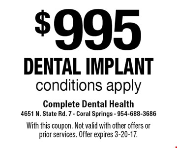 $995 DENTAL IMPLANT. Conditions apply. With this coupon. Not valid with other offers or prior services. Offer expires 3-20-17.