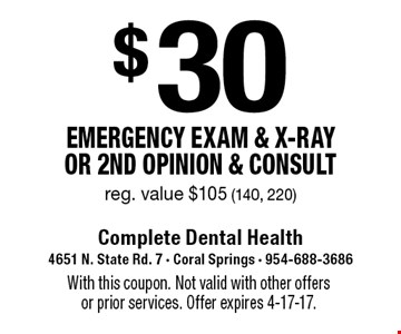 $30 Emergency Exam & x-ray or 2nd opinion & consult. Reg. value $105 (140, 220). With this coupon. Not valid with other offers or prior services. Offer expires 4-17-17.