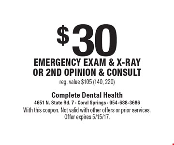 $30 Emergency Exam & x-ray or 2nd opinion & consult. Reg. value $105 (140, 220). With this coupon. Not valid with other offers or prior services. Offer expires 5/15/17.