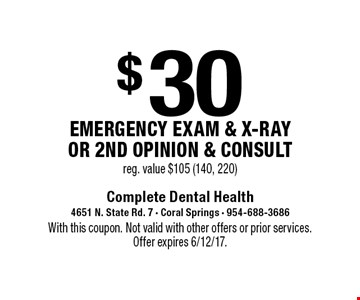 $30 Emergency Exam & x-ray or 2nd opinion & consult. Reg. value $105 (140, 220). With this coupon. Not valid with other offers or prior services. Offer expires 6/12/17.