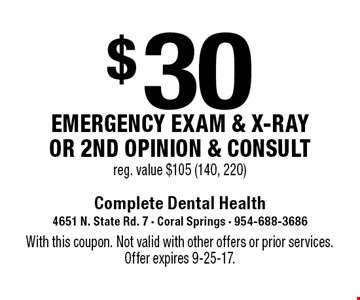 $30 emergency exam & x-ray or 2nd opinion & consult. Reg. value $105 (140, 220). With this coupon. Not valid with other offers or prior services. Offer expires 9-25-17.