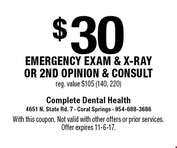 $30 emergency exam & x-ray or 2nd opinion & consult, reg. value $105 (140, 220). With this coupon. Not valid with other offers or prior services. Offer expires 11-6-17.