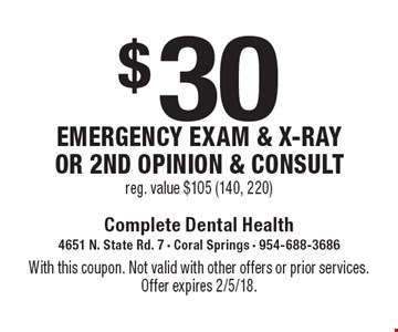$30 emergency exam & x-ray or 2nd opinion & consult, reg. value $105 (140, 220). With this coupon. Not valid with other offers or prior services. Offer expires 2/5/18.