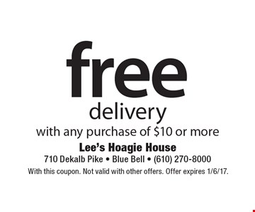 Free delivery with any purchase of $10 or more. With this coupon. Not valid with other offers. Offer expires 1/6/17.
