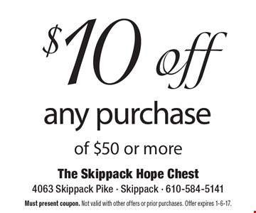 $10 off any purchase of $50 or more. Must present coupon. Not valid with other offers or prior purchases. Offer expires 1-6-17.