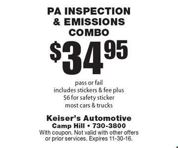 $34.95 PA inspection & emissions combo pass or fail. Includes stickers & fee plus $6 for safety sticker. Most cars & trucks. With coupon. Not valid with other offers or prior services. Expires 11-11-16.