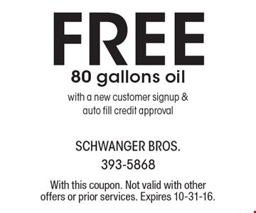 FREE 80 gallons oil with a new customer signup & auto fill credit approval. With this coupon. Not valid with other offers or prior services. Expires 10-31-16.