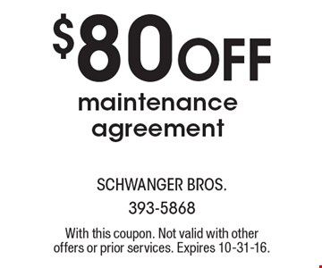 $80 OFF maintenance agreement. With this coupon. Not valid with other offers or prior services. Expires 10-31-16.