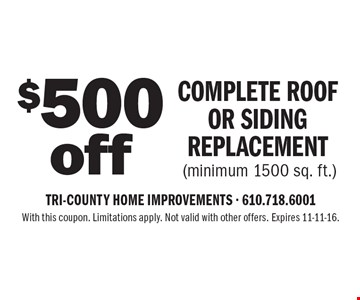 $500 off complete roof or siding replacement (minimum 1500 sq. ft.). With this coupon. Limitations apply. Not valid with other offers. Expires 11-11-16.