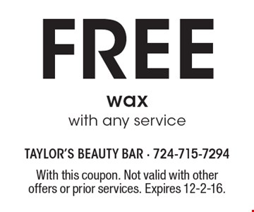 Free wax with any service. With this coupon. Not valid with other offers or prior services. Expires 12-2-16.