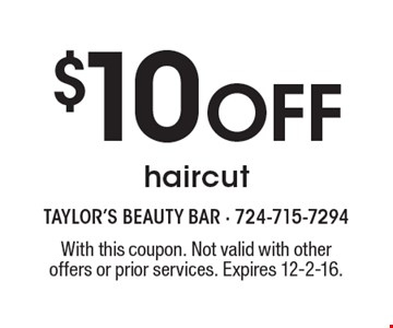 $10 Off haircut. With this coupon. Not valid with other offers or prior services. Expires 12-2-16.