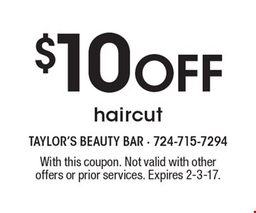 $10 off haircut. With this coupon. Not valid with other offers or prior services. Expires 2-3-17.