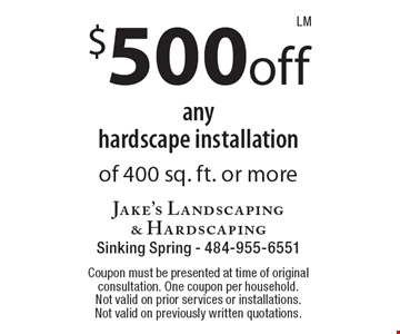 $500off any hardscape installation of 400 sq. ft. or more. Coupon must be presented at time of original consultation. One coupon per household. Not valid on prior services or installations. Not valid on previously written quotations.