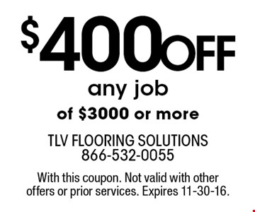 $400 Off any job of $3000 or more. With this coupon. Not valid with other offers or prior services. Expires 11-30-16.