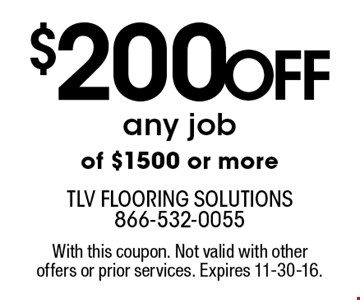 $200 Off any job of $1500 or more. With this coupon. Not valid with other offers or prior services. Expires 11-30-16.