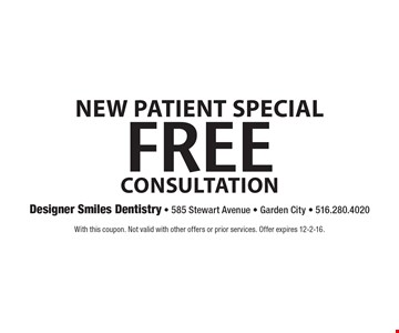 New Patient Special. Free Consultation. With this coupon. Not valid with other offers or prior services. Offer expires 12-2-16.