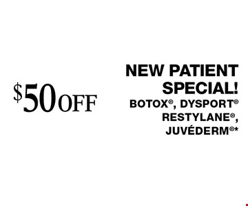 $50 off new patient special! Botox, Dysport RESTYLANE, juvederm*. Cannot be combined with any other coupons, specials, promotions or prior purchases. Can be used by new/existing patients for new areas of treatment only. Applies to first treatment or on full packages. Expires 1-27-17.
