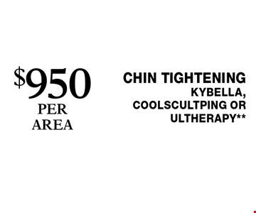 $950 PER AREA Chin tighteningKybella, coolscultping or ultherapy**. Cannot be combined with any other coupons, specials, promotions or prior purchases. Expires 1-27-17.