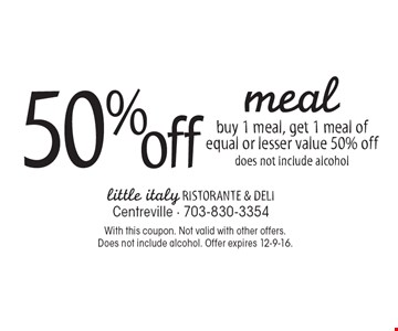 50% off meal buy 1 meal, get 1 meal of equal or lesser value 50% off does not include alcohol. With this coupon. Not valid with other offers. Does not include alcohol. Offer expires 12-9-16.