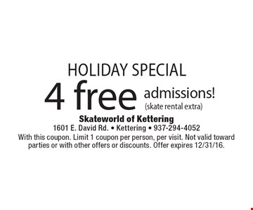 Holiday Special 4 free admissions! (skate rental extra). With this coupon. Limit 1 coupon per person, per visit. Not valid toward parties or with other offers or discounts. Offer expires 12/31/16.