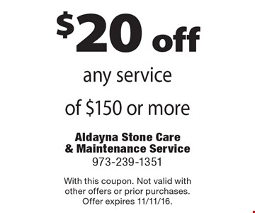 $20 off any service of $150 or more. With this coupon. Not valid with other offers or prior purchases. Offer expires 11/11/16.