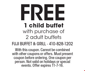 FREE 1 child buffet with purchase of 2 adult buffets. With this coupon. Cannot be combined with other coupons or offers. Must present coupon before ordering. One coupon per person. Not valid on holidays or special events. Offer expires 11-7-16.
