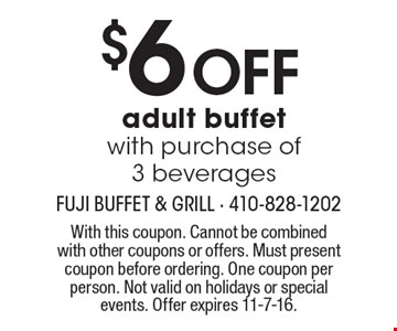 $6OFF adult buffet with purchase of 3 beverages. With this coupon. Cannot be combined with other coupons or offers. Must present coupon before ordering. One coupon per person. Not valid on holidays or special events. Offer expires 11-7-16.