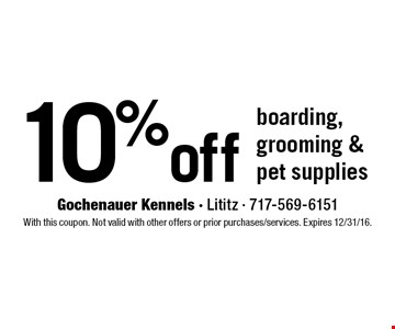 10% off boarding, grooming & pet supplies. With this coupon. Not valid with other offers or prior purchases/services. Expires 12/31/16.