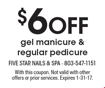 $6 Off gel manicure & regular pedicure. With this coupon. Not valid with other offers or prior services. Expires 1-31-17.