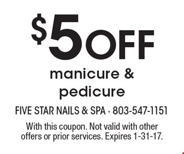 $5 Off manicure & pedicure. With this coupon. Not valid with other offers or prior services. Expires 1-31-17.