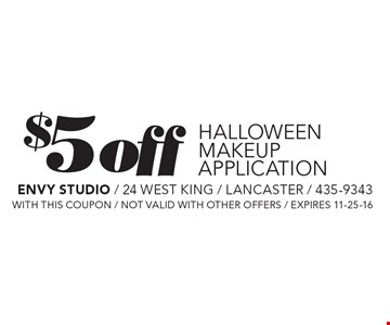 $5 Off Halloween makeup application. with this coupon / not valid with other offers / expires 11-25-16