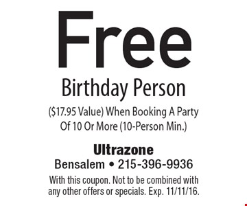 Free Birthday Person ($17.95 Value) When Booking A Party Of 10 Or More (10-Person Min.). With this coupon. Not to be combined with any other offers or specials. Exp. 11/11/16.